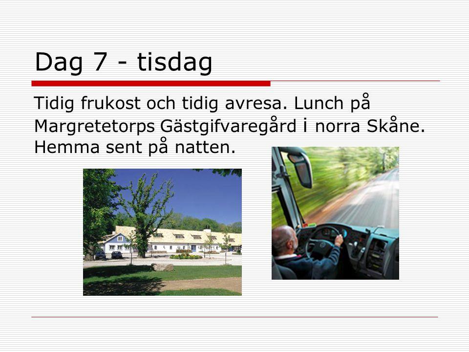 Dag 7 - tisdag Tidig frukost och tidig avresa. Lunch på Margretetorps Gästgifvaregård i norra Skåne. Hemma sent på natten.