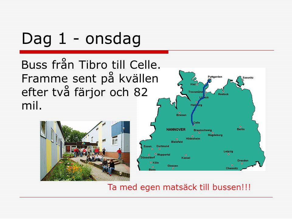 Dag 1 - onsdag Buss från Tibro till Celle. Framme sent på kvällen efter två färjor och 82 mil. Ta med egen matsäck till bussen!!!