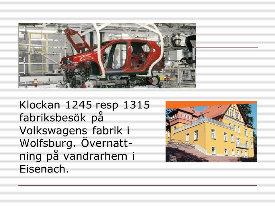 Klockan 1245 resp 1315 fabriksbesök på Volkswagens fabrik i Wolfsburg. Övernatt- ning på vandrarhem i Eisenach.