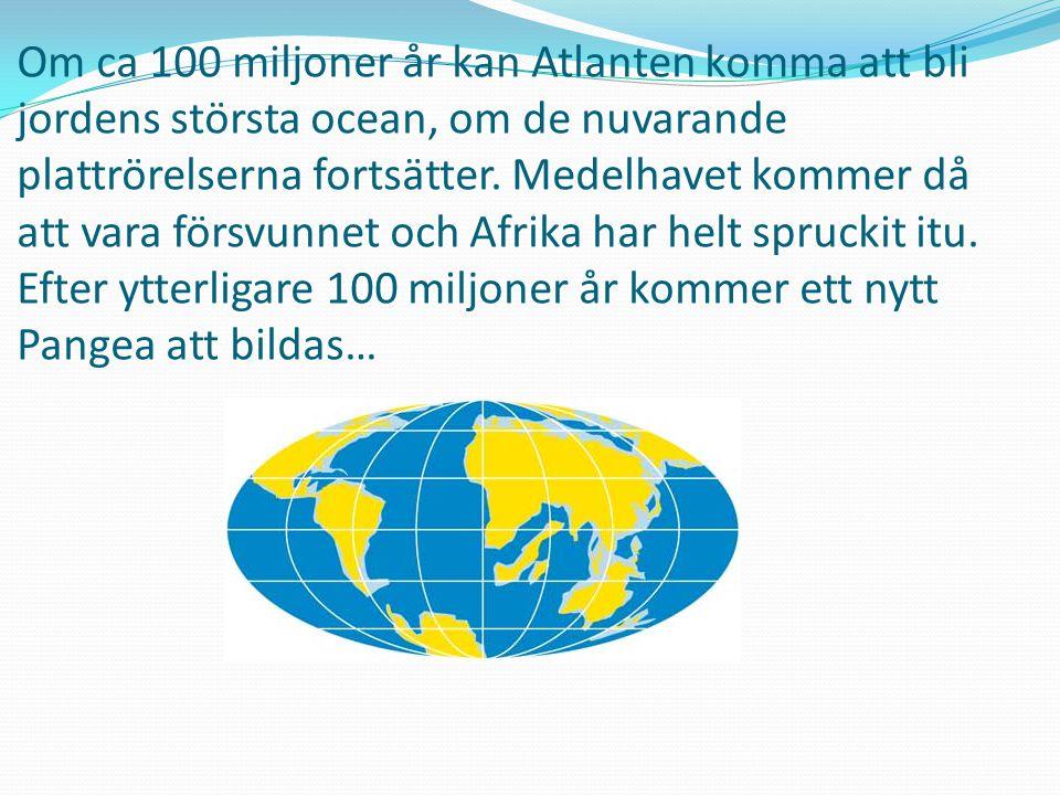 Om ca 100 miljoner år kan Atlanten komma att bli jordens största ocean, om de nuvarande plattrörelserna fortsätter. Medelhavet kommer då att vara förs