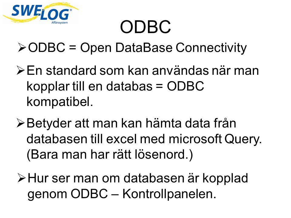 ODBC  ODBC = Open DataBase Connectivity  En standard som kan användas när man kopplar till en databas = ODBC kompatibel.  Betyder att man kan hämta