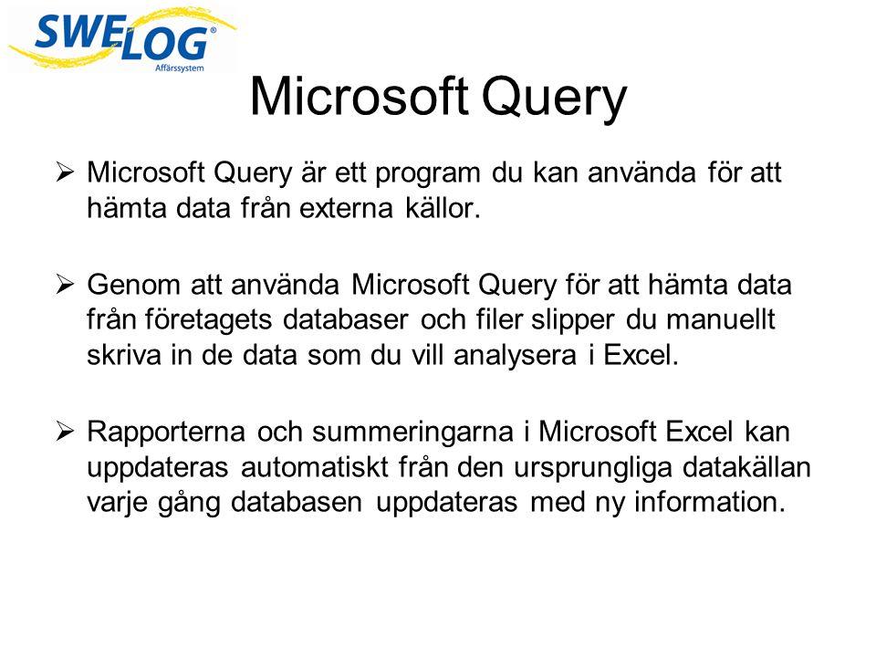 Microsoft Query  Microsoft Query är ett program du kan använda för att hämta data från externa källor.  Genom att använda Microsoft Query för att hä
