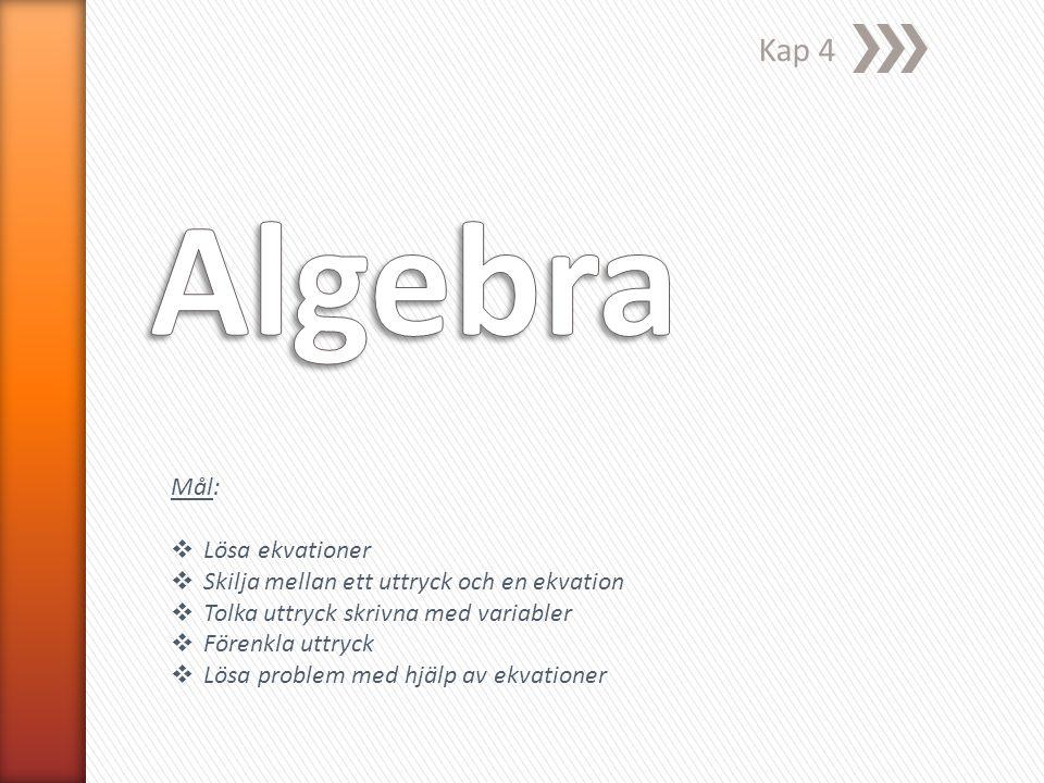Kap 4 Mål:  Lösa ekvationer  Skilja mellan ett uttryck och en ekvation  Tolka uttryck skrivna med variabler  Förenkla uttryck  Lösa problem med h