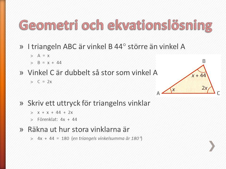 » I triangeln ABC är vinkel B 44  större än vinkel A ˃A = x ˃B = x + 44 » Vinkel C är dubbelt så stor som vinkel A ˃C = 2x » Skriv ett uttryck för tr