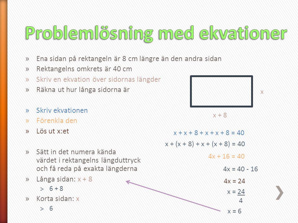 » Ena sidan på rektangeln är 8 cm längre än den andra sidan » Rektangelns omkrets är 40 cm » Skriv en ekvation över sidornas längder » Räkna ut hur lå