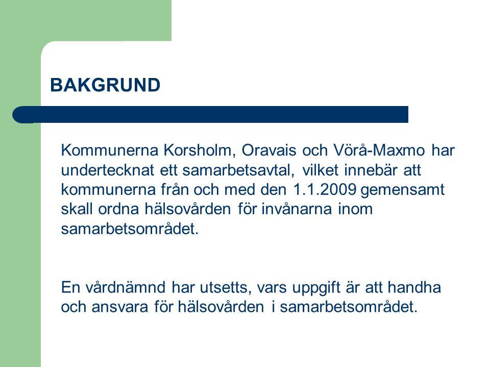 BAKGRUND Kommunerna Korsholm, Oravais och Vörå-Maxmo har undertecknat ett samarbetsavtal, vilket innebär att kommunerna från och med den 1.1.2009 gemensamt skall ordna hälsovården för invånarna inom samarbetsområdet.