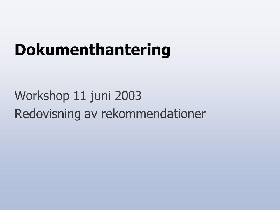 Dokumenthantering Workshop 11 juni 2003 Redovisning av rekommendationer