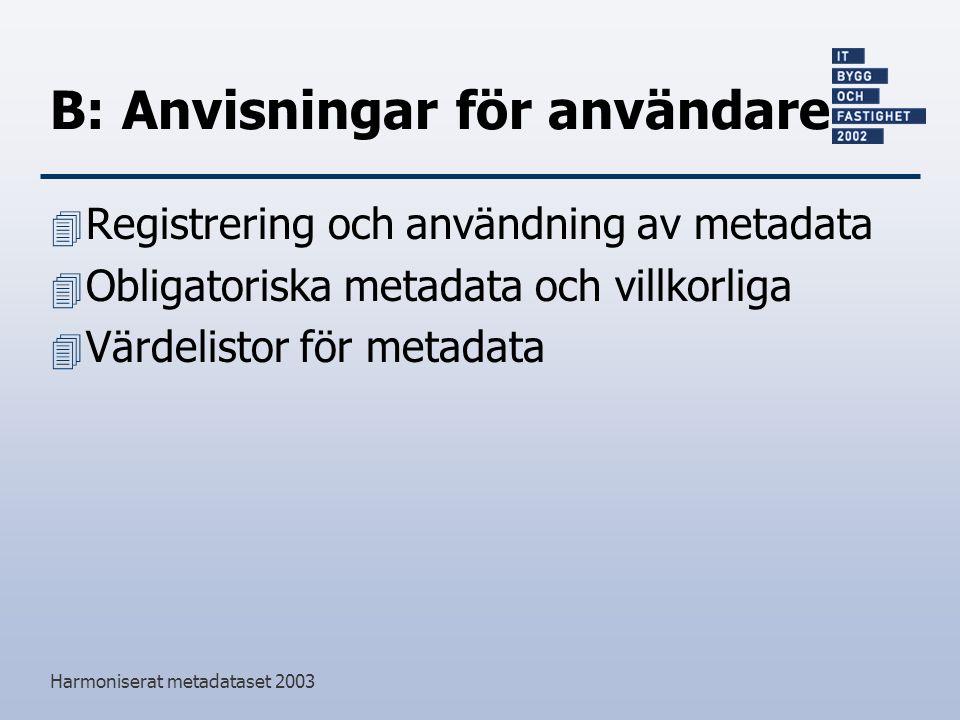 Harmoniserat metadataset 2003 B: Anvisningar för användare 4 Registrering och användning av metadata 4 Obligatoriska metadata och villkorliga 4 Värdelistor för metadata