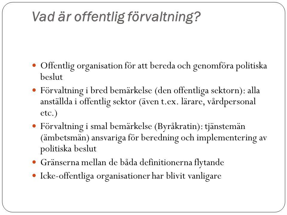 Vad är offentlig förvaltning? Offentlig organisation för att bereda och genomföra politiska beslut Förvaltning i bred bemärkelse (den offentliga sekto