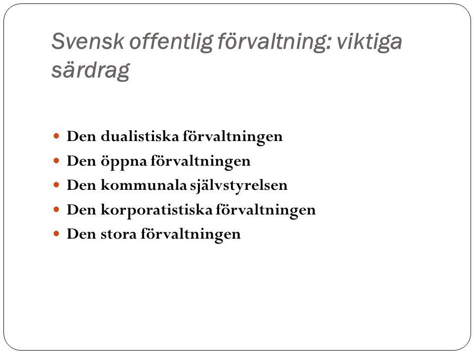 Svensk offentlig förvaltning: viktiga särdrag Den dualistiska förvaltningen Den öppna förvaltningen Den kommunala självstyrelsen Den korporatistiska f