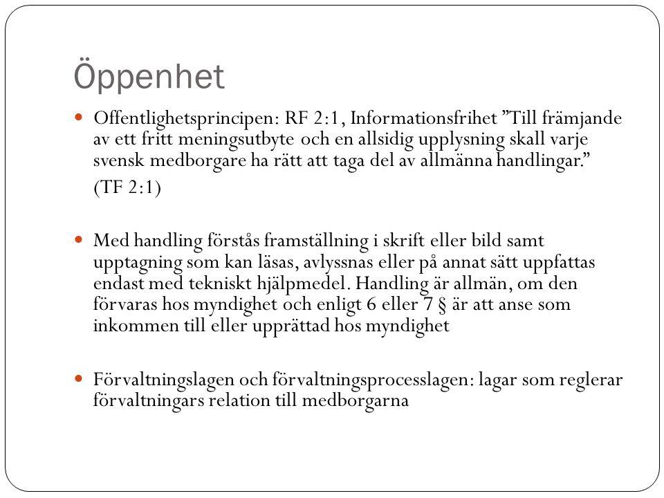 """Öppenhet Offentlighetsprincipen: RF 2:1, Informationsfrihet """"Till främjande av ett fritt meningsutbyte och en allsidig upplysning skall varje svensk m"""