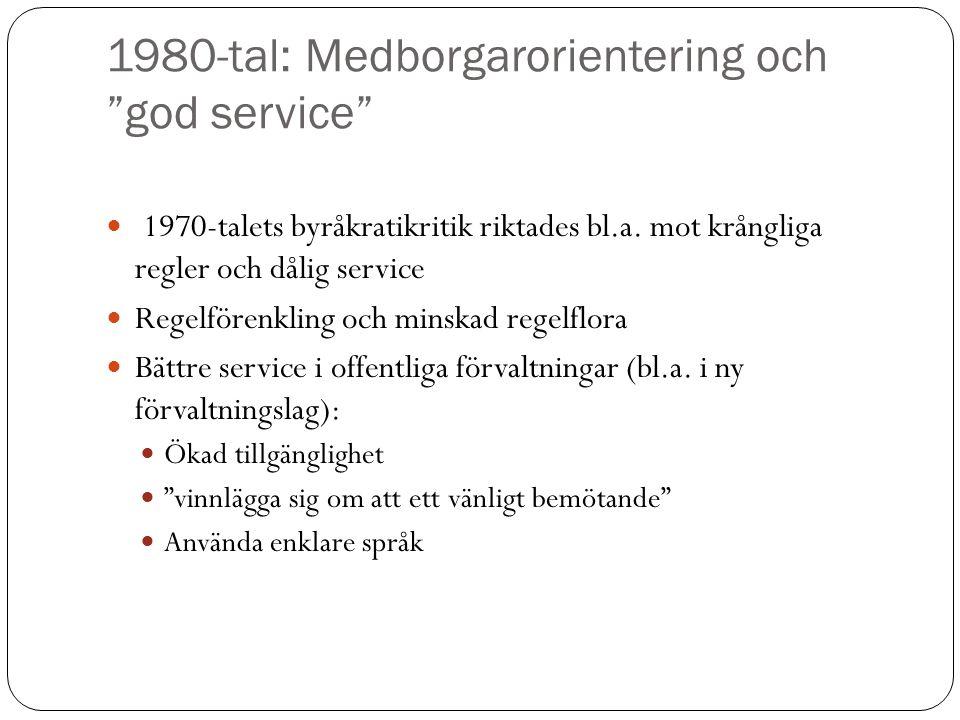 """1980-tal: Medborgarorientering och """"god service"""" 1970-talets byråkratikritik riktades bl.a. mot krångliga regler och dålig service Regelförenkling och"""