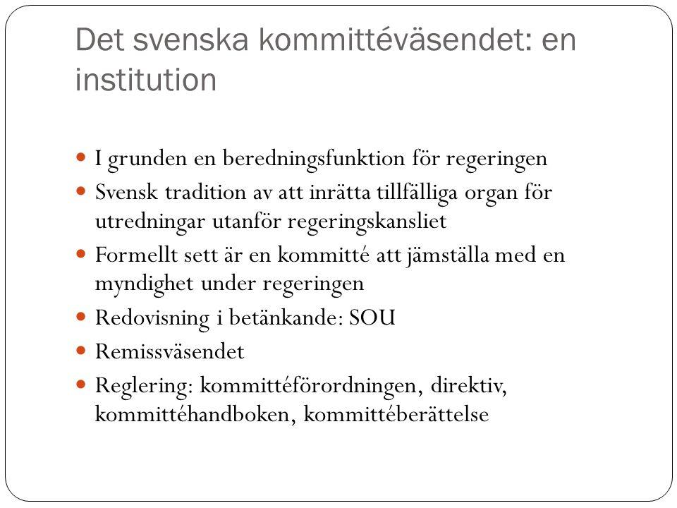 Det svenska kommittéväsendet: en institution I grunden en beredningsfunktion för regeringen Svensk tradition av att inrätta tillfälliga organ för utre
