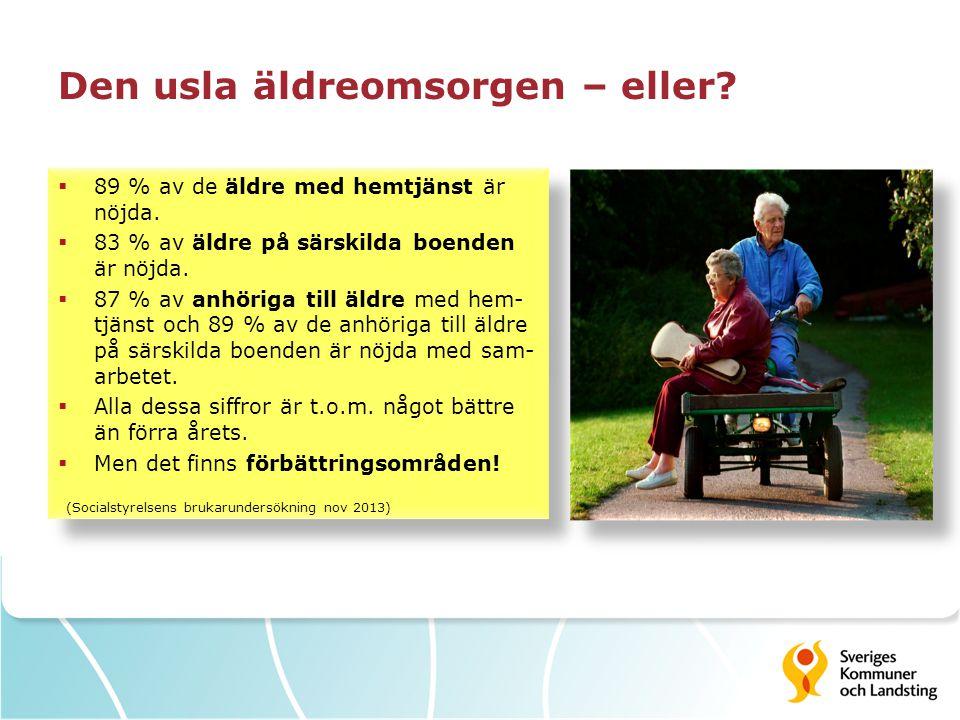 Den usla äldreomsorgen – eller?  89 % av de äldre med hemtjänst är nöjda.  83 % av äldre på särskilda boenden är nöjda.  87 % av anhöriga till äldr