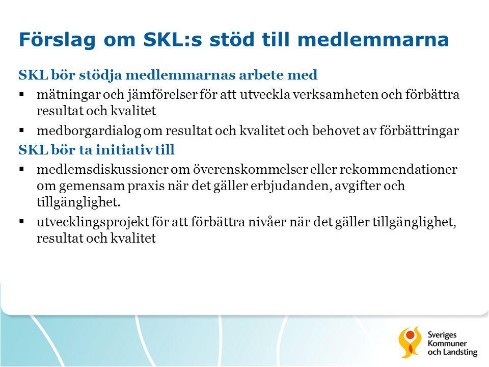 Förslag om SKL:s stöd till medlemmarna SKL bör stödja medlemmarnas arbete med  mätningar och jämförelser för att utveckla verksamheten och förbättra