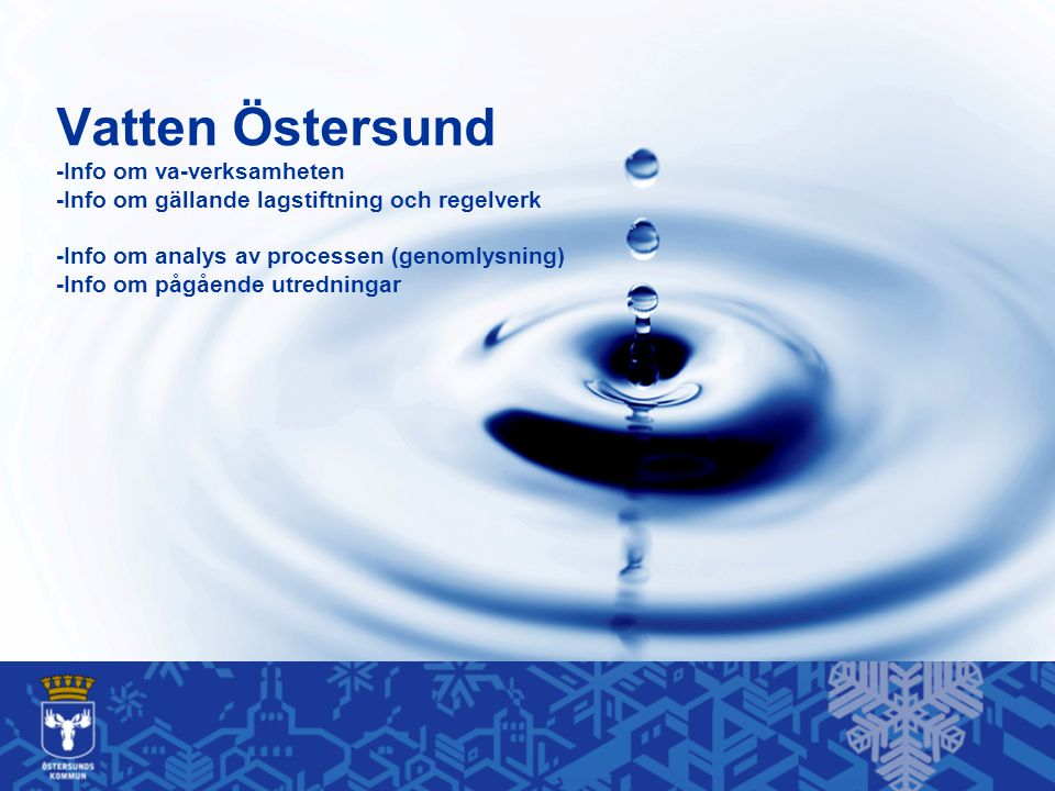 Vatten Östersund -Info om va-verksamheten -Info om gällande lagstiftning och regelverk -Info om analys av processen (genomlysning) -Info om pågående u