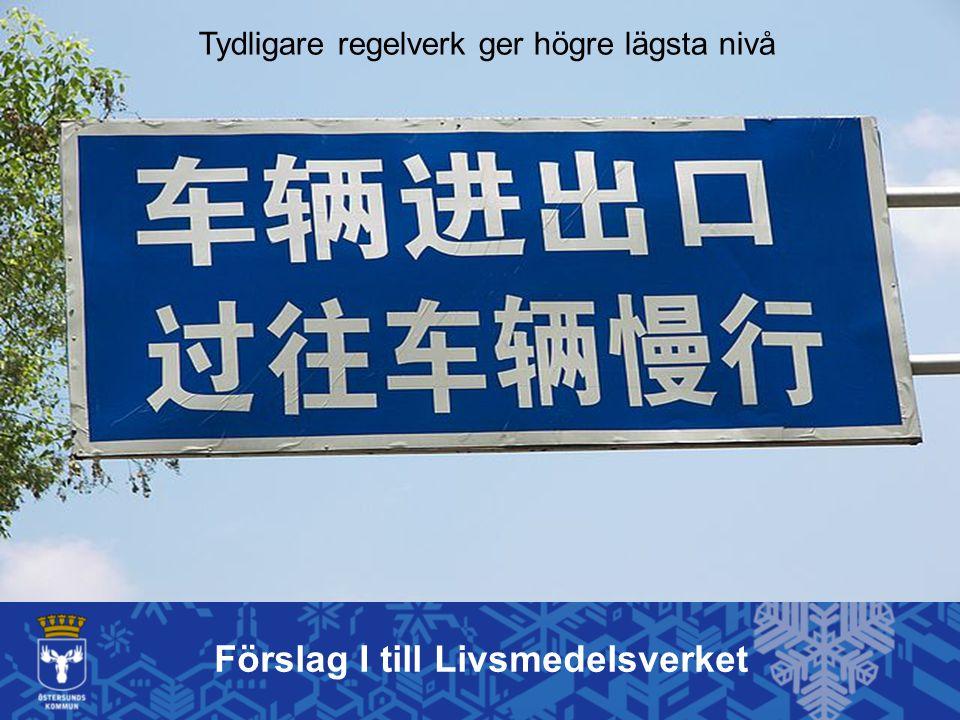 Förslag I till Livsmedelsverket Tydligare regelverk ger högre lägsta nivå