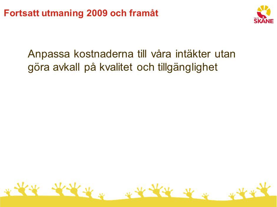 Fortsatt utmaning 2009 och framåt Anpassa kostnaderna till våra intäkter utan göra avkall på kvalitet och tillgänglighet