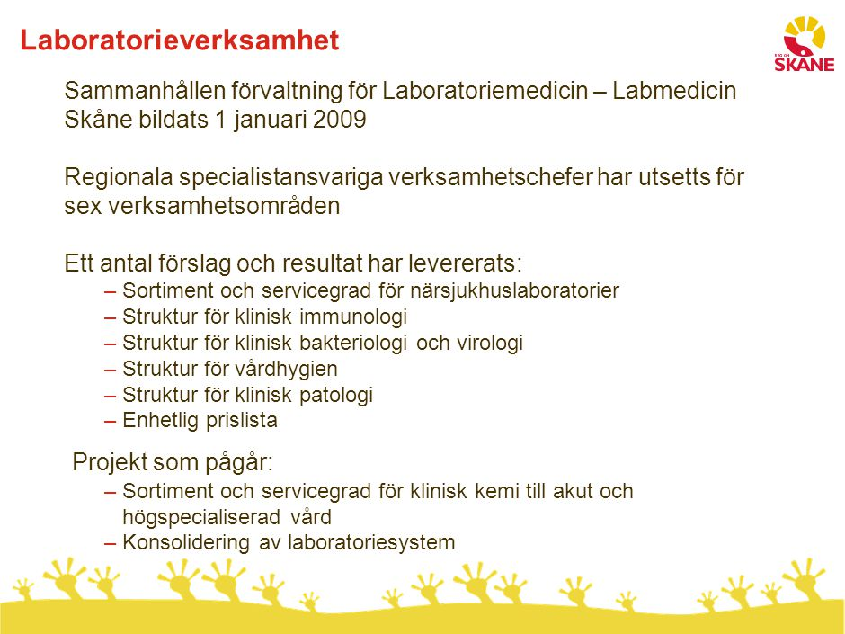 Laboratorieverksamhet Sammanhållen förvaltning för Laboratoriemedicin – Labmedicin Skåne bildats 1 januari 2009 Regionala specialistansvariga verksamh