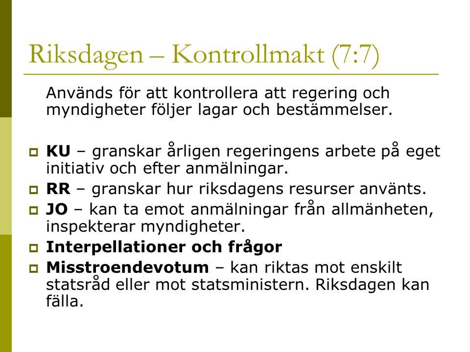 Riksdagen – Kontrollmakt (7:7) Används för att kontrollera att regering och myndigheter följer lagar och bestämmelser.