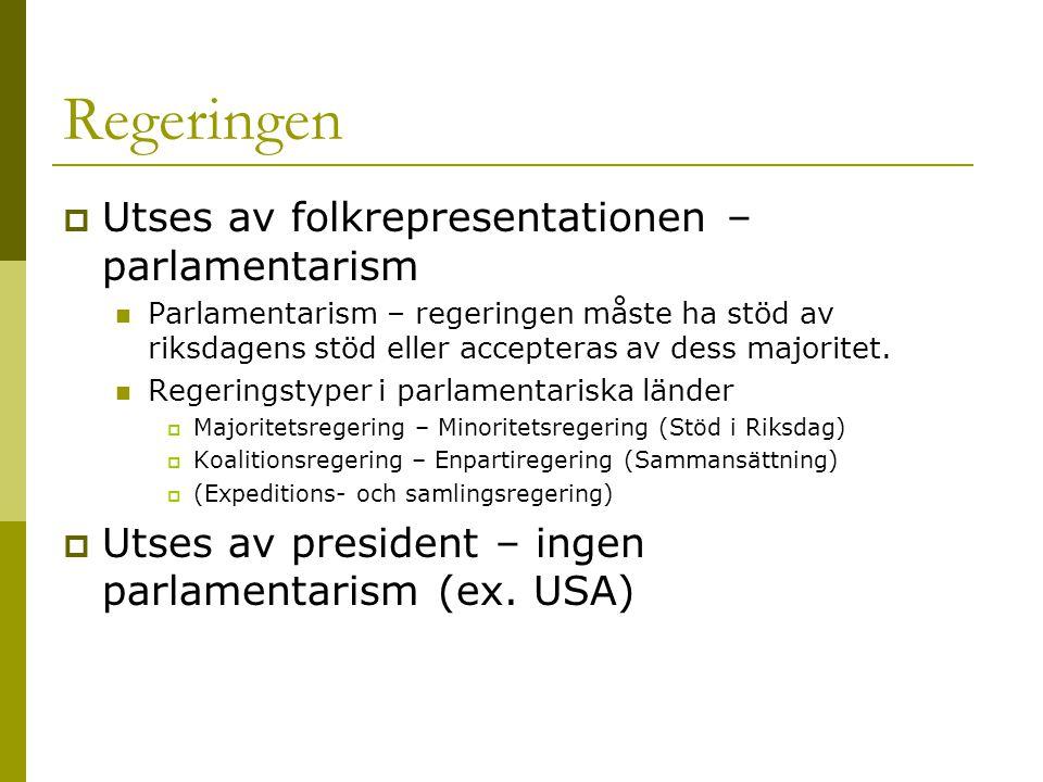 Regeringen  Utses av folkrepresentationen – parlamentarism Parlamentarism – regeringen måste ha stöd av riksdagens stöd eller accepteras av dess majoritet.