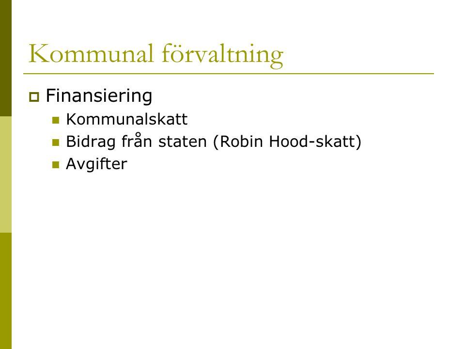 Kommunal förvaltning  Finansiering Kommunalskatt Bidrag från staten (Robin Hood-skatt) Avgifter