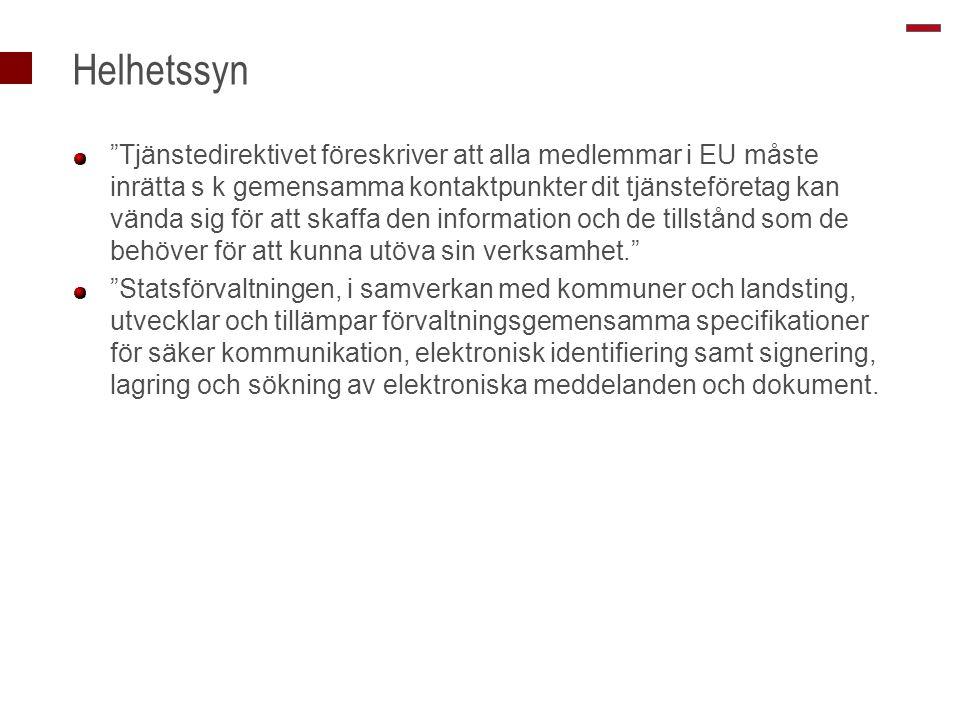 Helhetssyn Tjänstedirektivet föreskriver att alla medlemmar i EU måste inrätta s k gemensamma kontaktpunkter dit tjänsteföretag kan vända sig för att skaffa den information och de tillstånd som de behöver för att kunna utöva sin verksamhet. Statsförvaltningen, i samverkan med kommuner och landsting, utvecklar och tillämpar förvaltningsgemensamma specifikationer för säker kommunikation, elektronisk identifiering samt signering, lagring och sökning av elektroniska meddelanden och dokument.