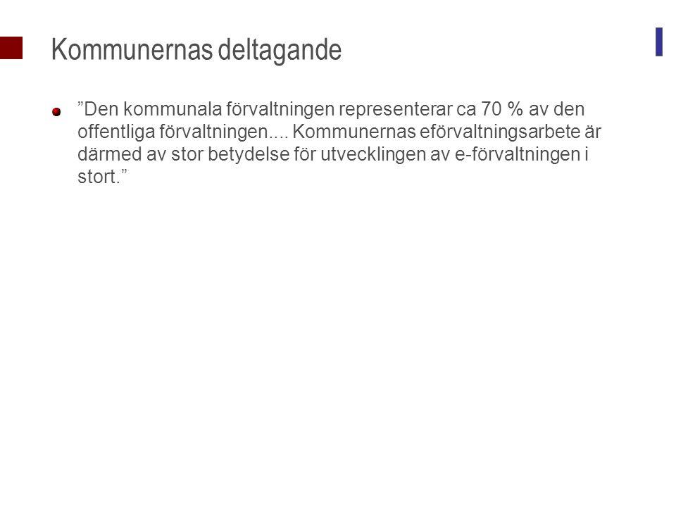 """Kommunernas deltagande """"Den kommunala förvaltningen representerar ca 70 % av den offentliga förvaltningen.... Kommunernas eförvaltningsarbete är därme"""