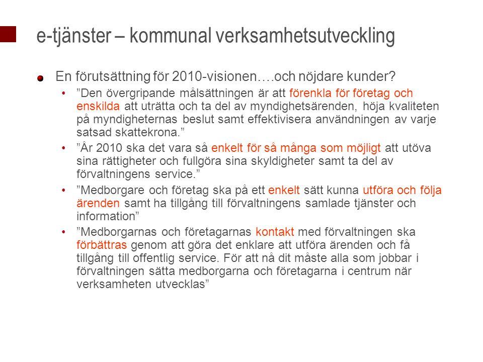 """e-tjänster – kommunal verksamhetsutveckling En förutsättning för 2010-visionen….och nöjdare kunder? """"Den övergripande målsättningen är att förenkla fö"""