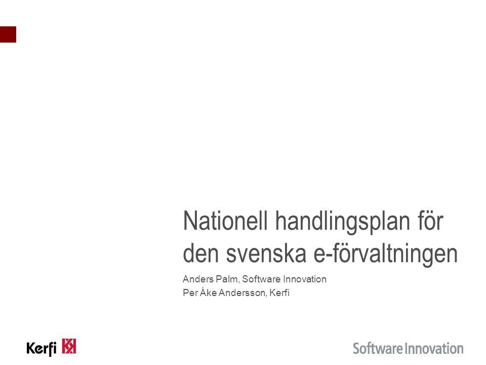 Nationell handlingsplan för den svenska e-förvaltningen Anders Palm, Software Innovation Per Åke Andersson, Kerfi