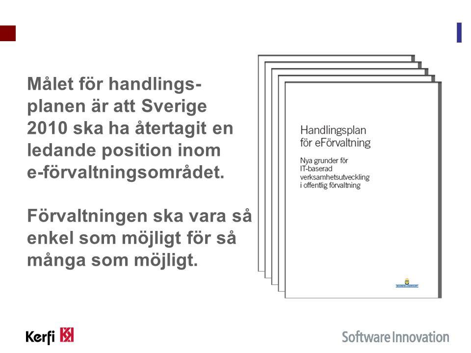 Målet för handlings- planen är att Sverige 2010 ska ha återtagit en ledande position inom e-förvaltningsområdet. Förvaltningen ska vara så enkel som m