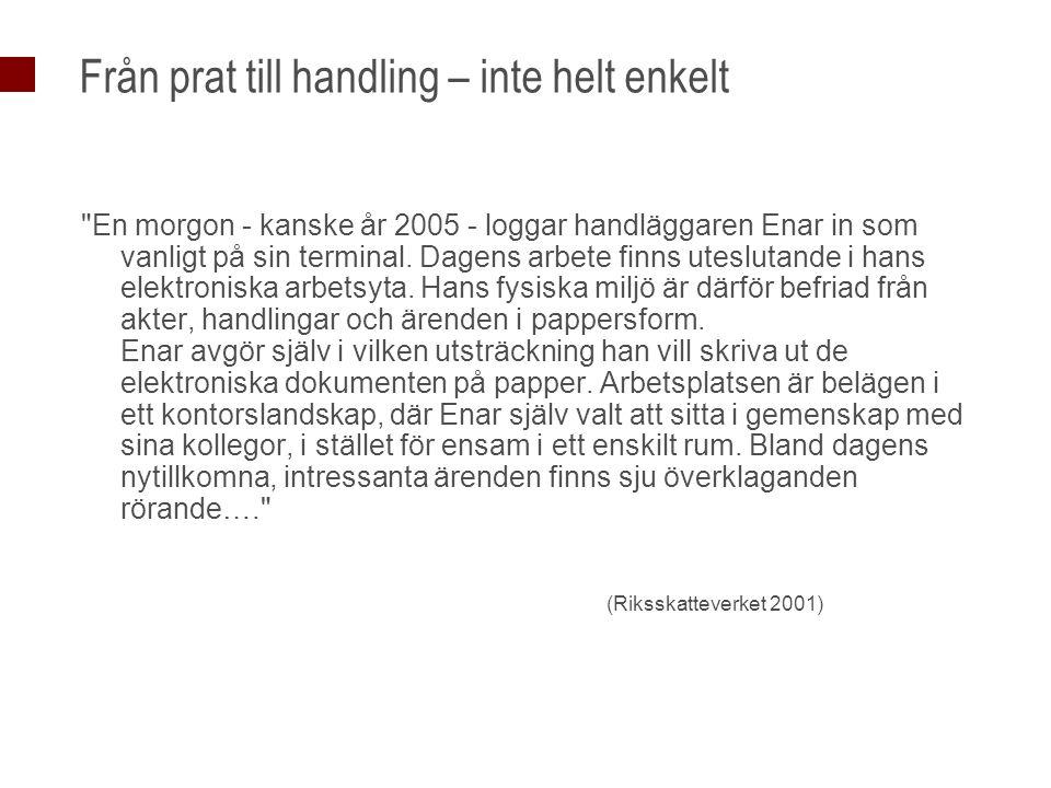Från prat till handling – inte helt enkelt En morgon - kanske år 2005 - loggar handläggaren Enar in som vanligt på sin terminal.