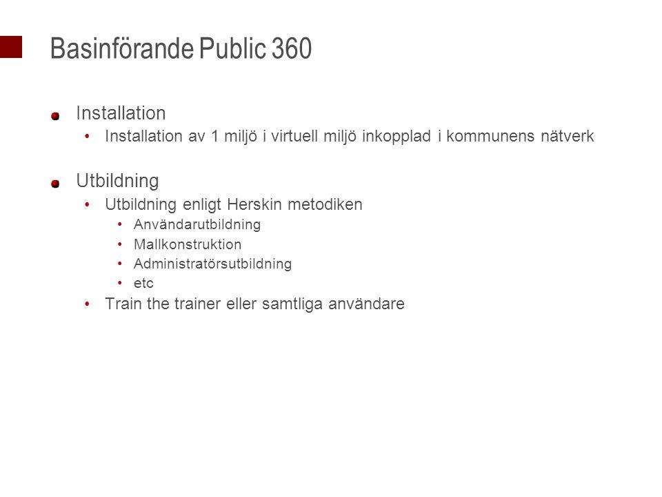 Basinförande Public 360 Installation Installation av 1 miljö i virtuell miljö inkopplad i kommunens nätverk Utbildning Utbildning enligt Herskin metod