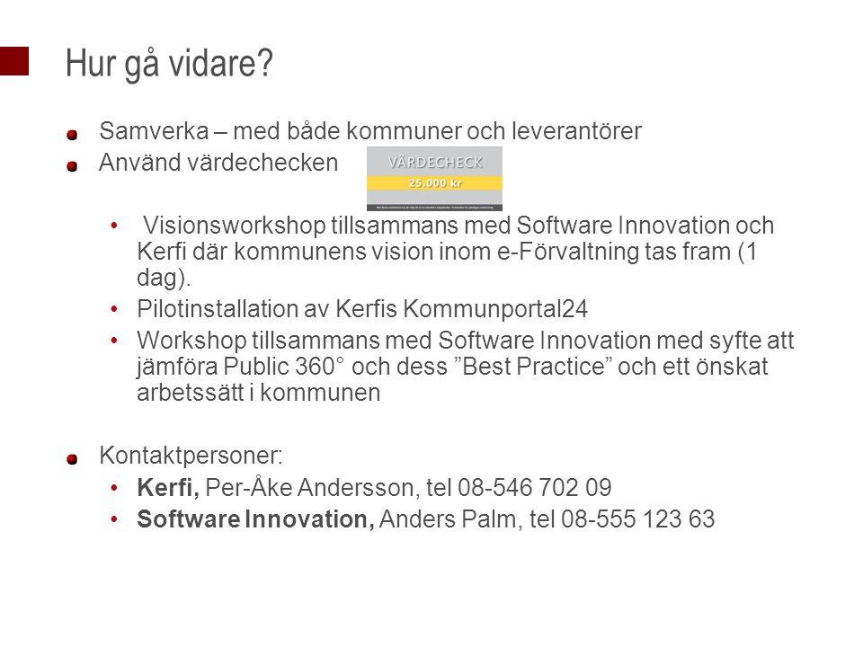Hur gå vidare? Samverka – med både kommuner och leverantörer Använd värdechecken Visionsworkshop tillsammans med Software Innovation och Kerfi där kom