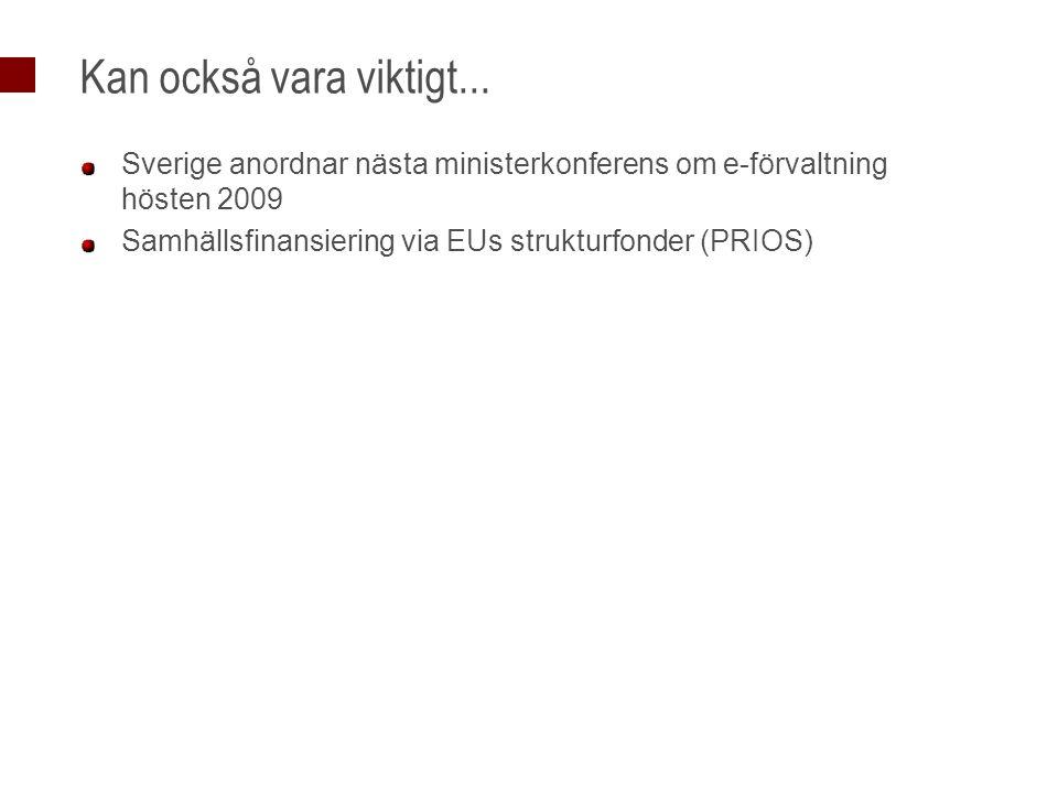 Kan också vara viktigt... Sverige anordnar nästa ministerkonferens om e-förvaltning hösten 2009 Samhällsfinansiering via EUs strukturfonder (PRIOS)