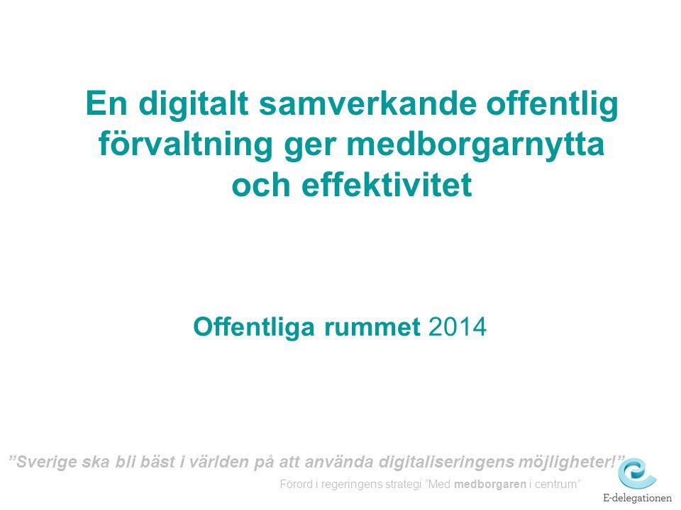 """Offentliga rummet 2014 """"Sverige ska bli bäst i världen på att använda digitaliseringens möjligheter!"""" Förord i regeringens strategi """"Med medborgaren i"""