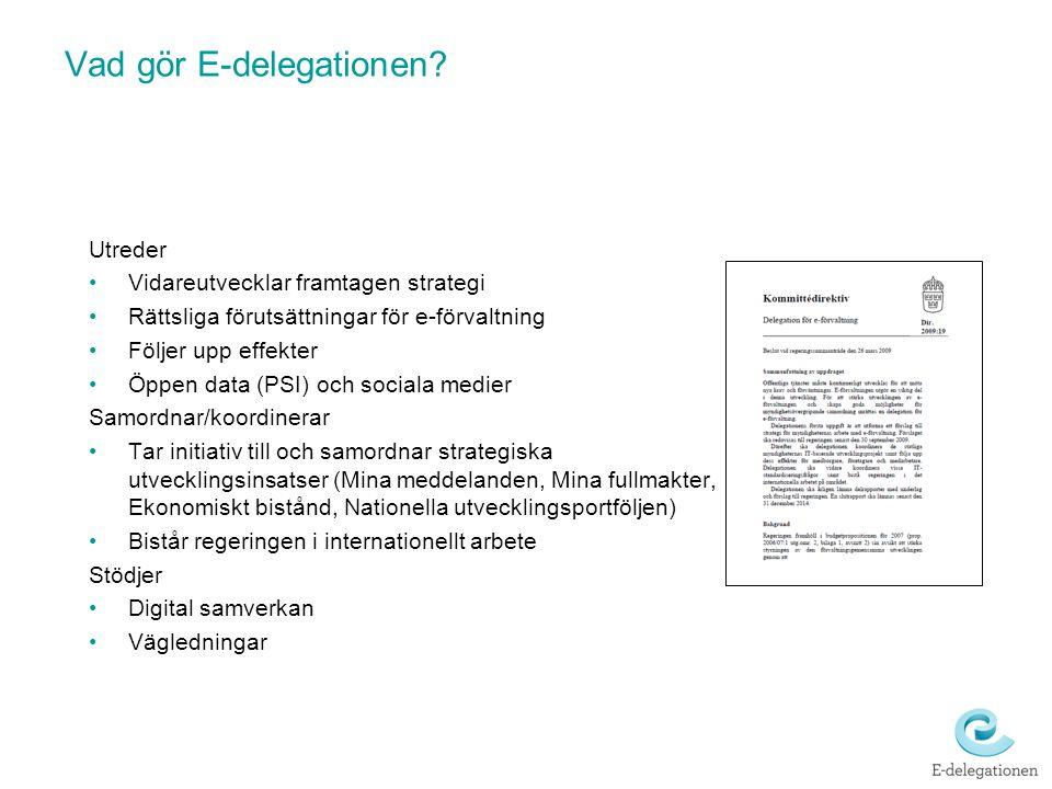 Vad gör E-delegationen? Utreder Vidareutvecklar framtagen strategi Rättsliga förutsättningar för e-förvaltning Följer upp effekter Öppen data (PSI) oc