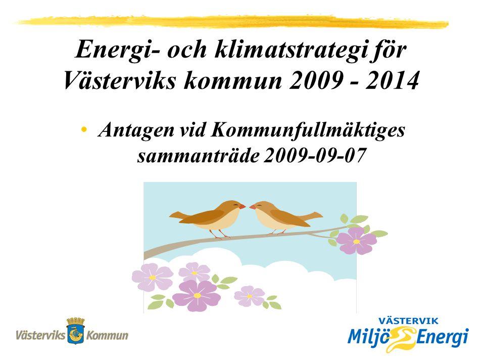 Energi- och klimatstrategi för Västerviks kommun 2009 - 2014 Antagen vid Kommunfullmäktiges sammanträde 2009-09-07
