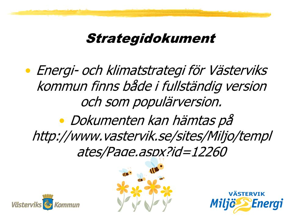 Strategidokument Energi- och klimatstrategi för Västerviks kommun finns både i fullständig version och som populärversion.