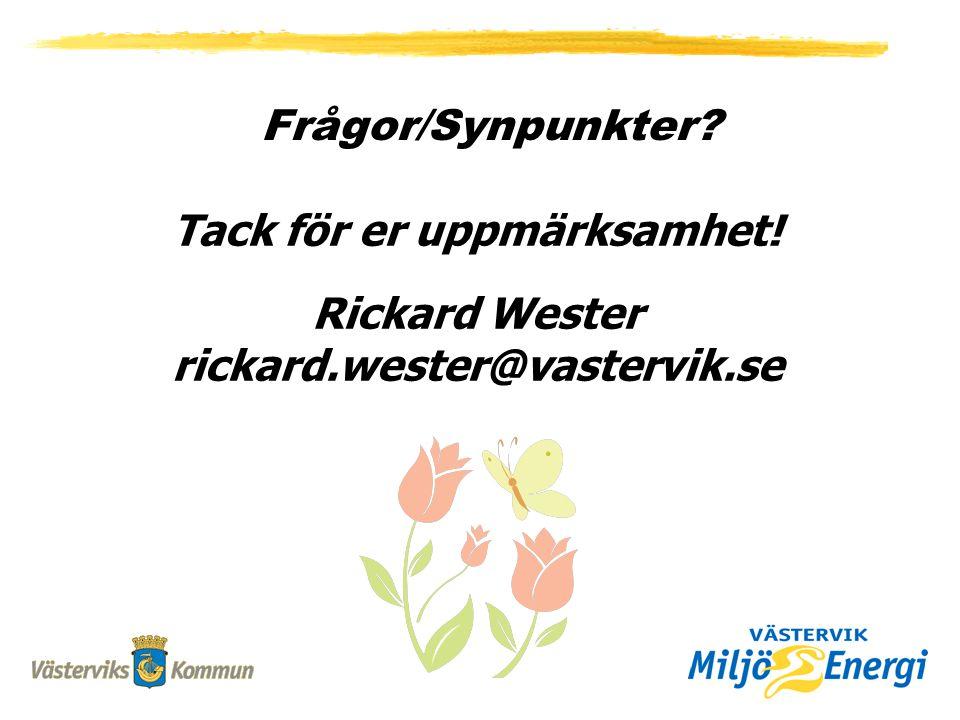Frågor/Synpunkter Tack för er uppmärksamhet! Rickard Wester rickard.wester@vastervik.se