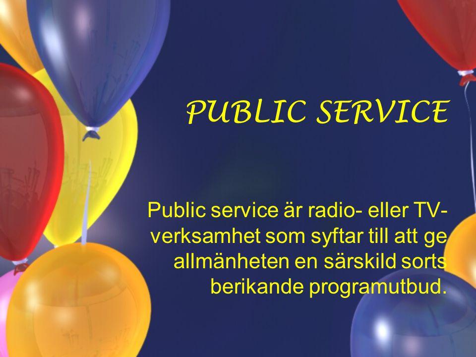 PUBLIC SERVICE Public service är radio- eller TV- verksamhet som syftar till att ge allmänheten en särskild sorts berikande programutbud.