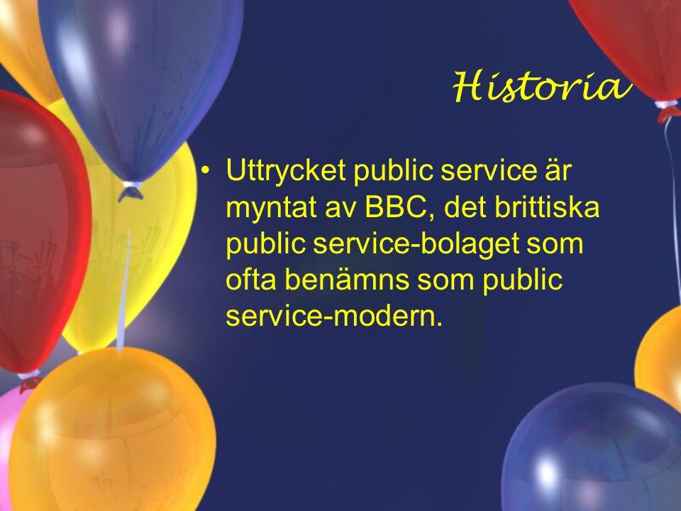 Historia Uttrycket public service är myntat av BBC, det brittiska public service-bolaget som ofta benämns som public service-modern.