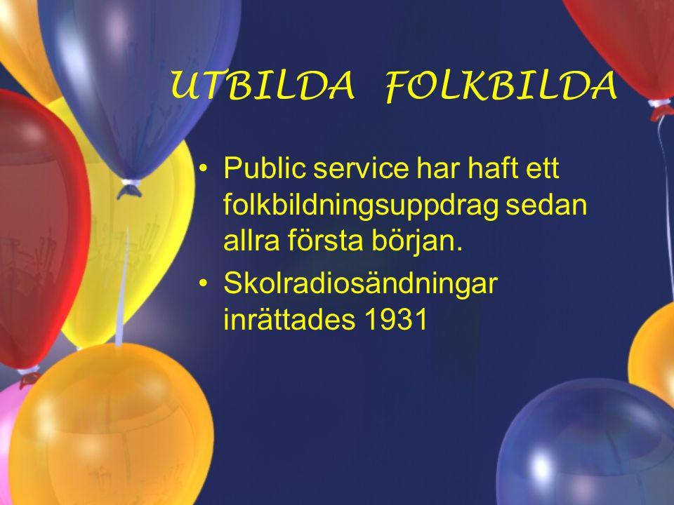 UTBILDA FOLKBILDA Public service har haft ett folkbildningsuppdrag sedan allra första början.
