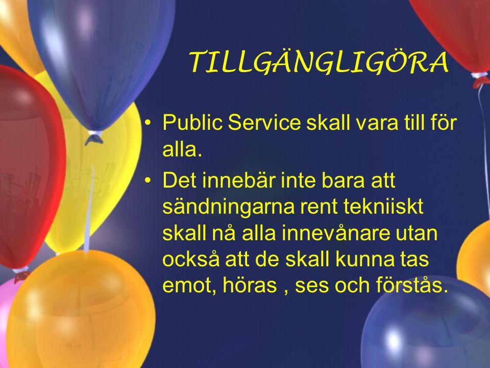 TILLGÄNGLIGÖRA Public Service skall vara till för alla.
