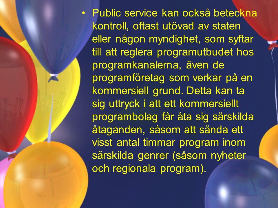 Public service kan också beteckna kontroll, oftast utövad av staten eller någon myndighet, som syftar till att reglera programutbudet hos programkanalerna, även de programföretag som verkar på en kommersiell grund.