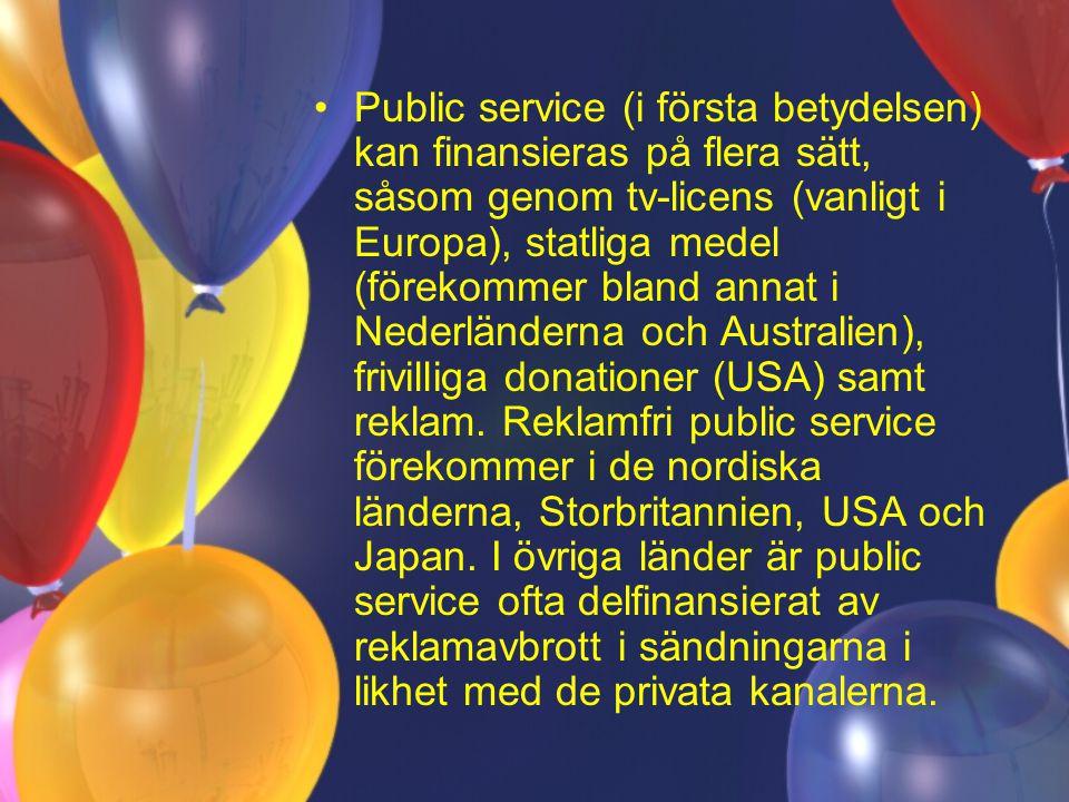 Public service (i första betydelsen) kan finansieras på flera sätt, såsom genom tv-licens (vanligt i Europa), statliga medel (förekommer bland annat i Nederländerna och Australien), frivilliga donationer (USA) samt reklam.