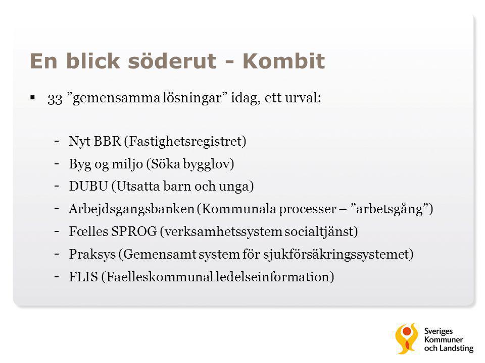 """En blick söderut - Kombit  33 """"gemensamma lösningar"""" idag, ett urval: - Nyt BBR (Fastighetsregistret) - Byg og miljo (Söka bygglov) - DUBU (Utsatta b"""
