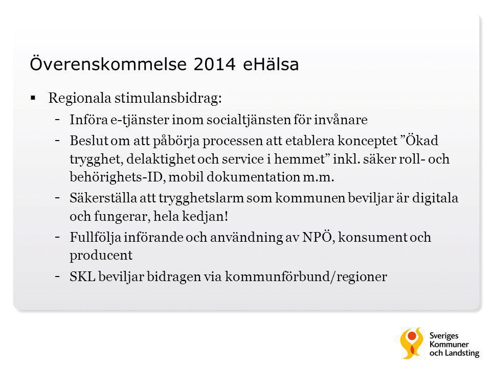 Överenskommelse 2014 eHälsa  Regionala stimulansbidrag: - Införa e-tjänster inom socialtjänsten för invånare - Beslut om att påbörja processen att et