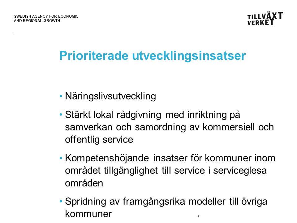 SWEDISH AGENCY FOR ECONOMIC AND REGIONAL GROWTH Prioriterade utvecklingsinsatser Näringslivsutveckling Stärkt lokal rådgivning med inriktning på samverkan och samordning av kommersiell och offentlig service Kompetenshöjande insatser för kommuner inom området tillgänglighet till service i serviceglesa områden Spridning av framgångsrika modeller till övriga kommuner 4