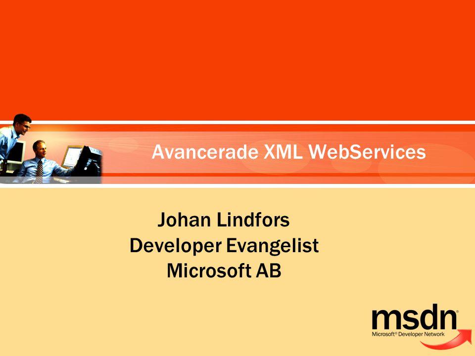 Johan Lindfors Developer Evangelist Microsoft AB Avancerade XML WebServices